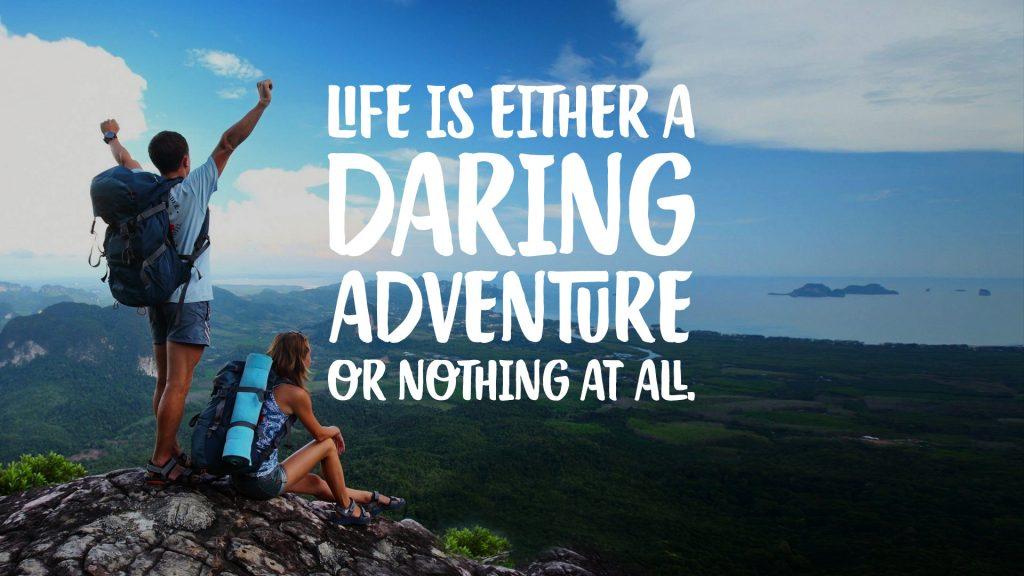 زندگی یا یک ماجراجویی شجاعانه است و یا اصلا هیچ چیز نیست!